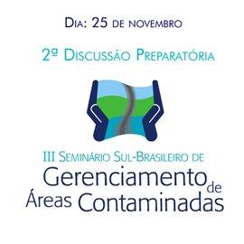2ª DISCUSSÃO PREPARATÓRIA: III SEMINÁRIO SUL-BRASILEIRO DE GERENCIAMENTO DE ÁREAS CONTAMINADAS 2015