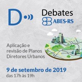 DEBATES ABES-RS - APLICAÇÃO E REVISÃO DE PLANOS DIRETORES URBANOS